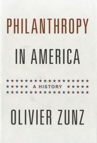 Olivier Zunz - Philanthropy in America - A History.