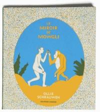 Ollie Schrauwen - Le miroir de Mowgli.
