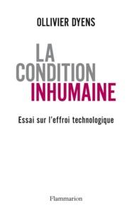 Ollivier Dyens - La condition inhumaine - Essai sur l'effroi technologique.