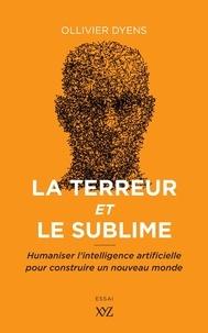 Ollivier Dyens - La terreur et le sublime - Humaniser l'intelligence artificielle pour construire un nouveau monde.