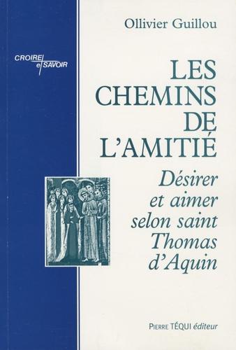 Ollivier Guillou - Les chemins de l'amitié - Désirer et aimer selon saint Thomas d'Aquin.