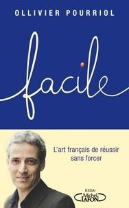 Ollivier Pourriol - Facile - L'art français de réussir sans forcer.