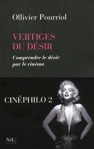Ollivier Pourriol - Vertiges du désir - Comprendre le désir par le cinéma.