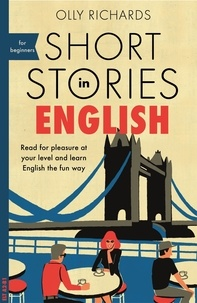 Olly Richards - Short Stories in English for Beginners - Read for pleasure at your level, expand your vocabulary and learn English the fun way!.