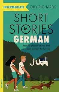 Olly Richards - Short Stories in German for Intermediate Learners - Read for pleasure at your level, expand your vocabulary and learn German the fun way!.