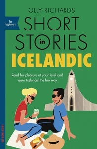 Olly Richards - Short Stories in Icelandic for Beginners - Read for pleasure at your level, expand your vocabulary and learn Icelandic the fun way!.