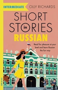 Olly Richards - Short Stories in Russian for Intermediate Learners - Read for pleasure at your level, expand your vocabulary and learn Russian the fun way!.