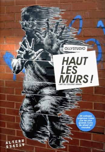 Ollystudio et Margherita Dessanay - Haut les murs ! - L'art du collage urbain.