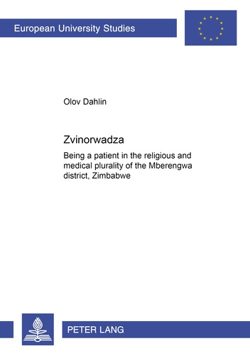 Olov Dahlin - «Zvinorwadza» - Being a patient in the religious and medical plurality of the Mberengwa district, Zimbabwe.