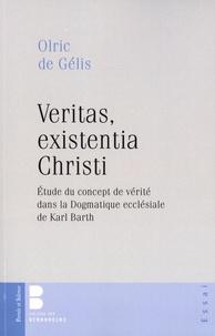 Olric de Gelis - Veritas, existentia Christi - Etude du concept de vérité dans la Dogmatique ecclésiale de Karl Barth.