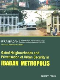 Oluseyi Fabiyi - Gated Neighbourhoods and privatisation of urban security in Ibadan Metropolis.