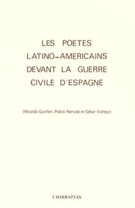 Olver-Gilberto de Leon et Milagros Esquerro - Les poètes latino-américains devant la guerre civile d'Espagne (Nicolas Guillen, Pablo Neruda et César Vallejo).