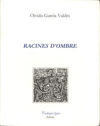 Olvido Garcia Valdés - Racines d'ombre.