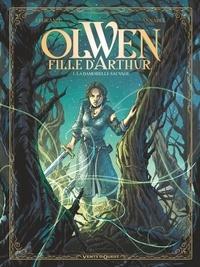 Olivier Legrand - Olwen, fille d'Arthur - Tome 01 - La Damoiselle Sauvage.