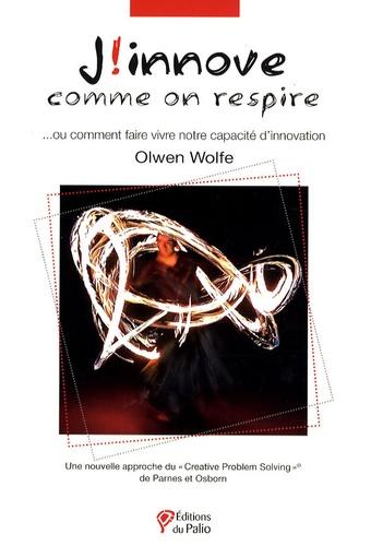 """Olwen Wolfe - J'innove comme on respire - Ou comment faire vivre notre capacité d'innovation : une nouvelle approche du """"Creative Problem Solving"""" de Parnes et Osborn."""