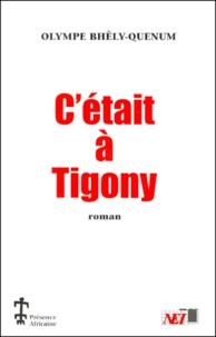 Olympe Bhêly-Quénum - C'était à Tigony.