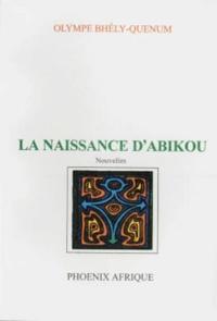 Olympe Bhêly-Quénum - La naissance d'Abikou.