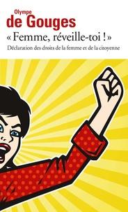 """Olympe de Gouges - """"Femme, réveille-toi !"""" - Déclaration des droits de la femme et de la citoyenne et autres écrits."""