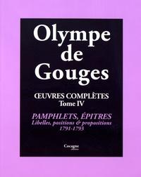 Olympe de Gouges - Oeuvres complètes - Tome 4, Pamphlets, épîtres, libelles, positions, propositions & autres (1791-1793).