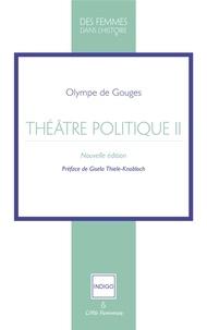 Olympe de Gouges - Théatre politique - Tome 2, L'homme généreux ; Les démocrates et les aristocrates ; La nécessité du divorce ; La France sauvée ; Le prélat d'autrefois.