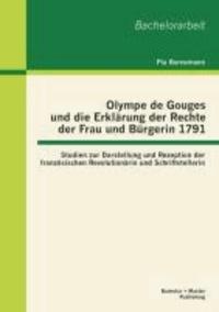 Olympe de Gouges und die Erklärung der Rechte der Frau und Bürgerin 1791: Studien zur Darstellung und Rezeption der französischen Revolutionärin und Schriftstellerin.