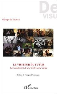 Olympe El Shoura - Le Visiteur du futur - Les coulisses d'une web-série culte.