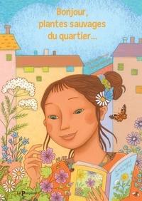 Olympe Perrier et Manue Kergall - Bonjour, plantes sauvages du quartier….