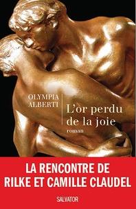 Olympia Alberti - L'or perdu de la joie - Le roman secret de Camille Claudel et Rilke.