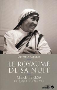 Olympia Alberti - Le royaume de sa nuit - Mère Teresa, le récit d'une vie.
