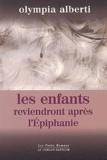 Olympia Alberti - Les enfants reviendront après l'Epiphanie ou Le petit cahier de Sara Banzet.