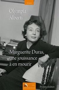 Olympia Alberti - Marguerite Duras, une jouissance à en mourir.