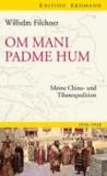 Om mani padme hum - Meine China- und Tibetexpedition.