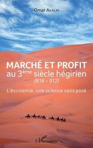 Omar Akalay - Marché et profit au 3ème siècle hégirien (816-912) - L'économie, une science sans pitié.