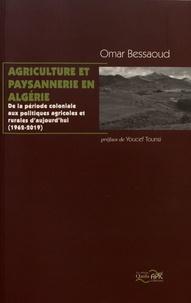 Omar Bessaoud - Agriculture et paysannerie en Algérie - De la période coloniale aux politiques agricoles et rurales d'aujourd'hui (1962-2019).