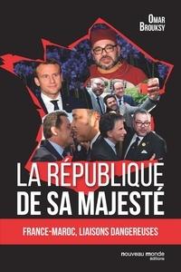 Omar Brouksy - La République de Sa Majesté - France-Maroc, liaisons dangereuses.