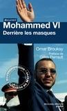 Omar Brousky - Mohammed VI, derrière les masques.