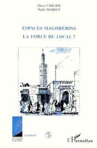 Omar Carlier - Espaces maghrébins - La force du local ?, hommage à Jacques Berque.