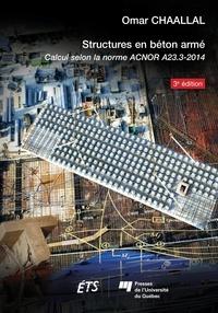 Omar Chaallal - Structures en béton armé, 3e édition - Calcul selon la norme ACNOR A23.3-2014.