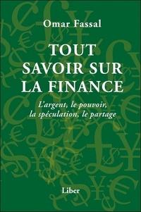 Omar Fassal - Tout savoir sur la finance - L'argent, le pouvoir, la spéculation, le partage.