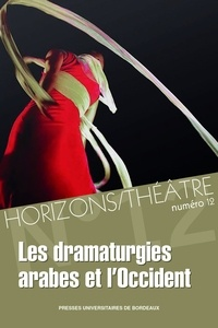 Omar Fertat et Zohra Makach - Horizons/Théâtre N° 12 : Les dramaturgies arabes et l'Occident.