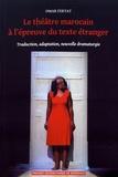 Omar Fertat - Le théâtre marocain à l'épreuve du texte étranger - Traduction, adaptation, nouvelle dramaturgie.