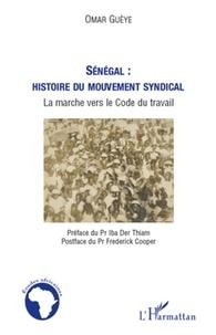 Omar Guèye - Sénégal : histoire du mouvement syndical - La marche vers le Code du travail.