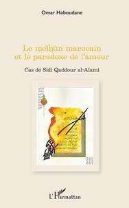 Omar Haboudane - Le melhûn marocain et le paradoxe de l'amour - Cas de Sidi Qaddour al-Alami.