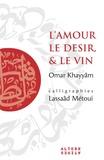 Omar Khayyâm - L'amour, le désir, & le vin.