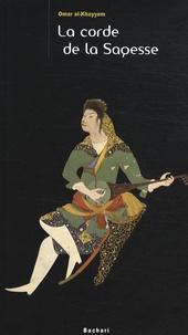 Omar Khayyâm - La corde de la Sagesse.