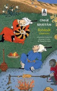 Omar Khayyâm - Robâiyât - Les quatrains du sage Omar Khayyâm de Nichâpour et de ses épigones.
