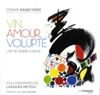 Omar Khayyâm - Vin, amour, volupté.