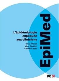 Omar Kherad et Marc Blondon - Epimed - L'épidémiologie expliquée aux cliniciens.
