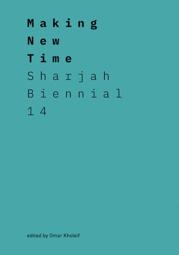 Omar Kholeif - Making New Time - Sharjah Biennial 14.