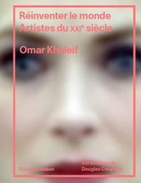 Omar Kholeif - Réinventer le monde.